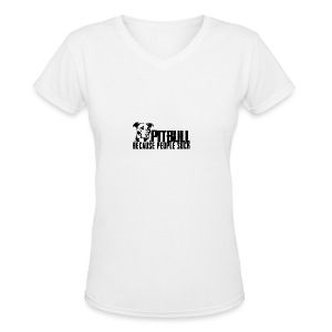 Pitbull because people suck - Women's V-Neck T-Shirt