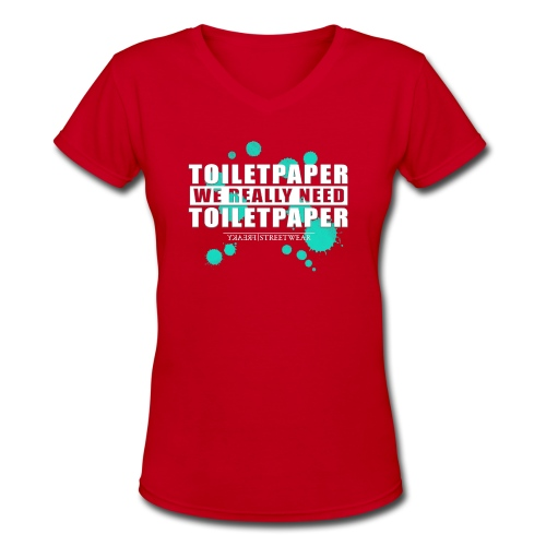 We really need toilet paper - Women's V-Neck T-Shirt