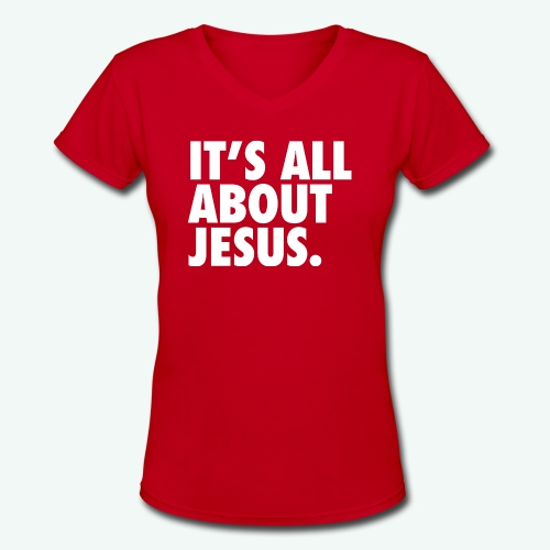 IT S ALL ABOUT JESUS - Women's V-Neck T-Shirt
