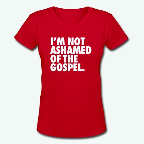 I´M NOT ASHAMED OF THE GOSPEL - Women's V-Neck T-Shirt