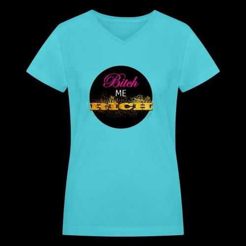 Bitch Me Rich - Women's V-Neck T-Shirt