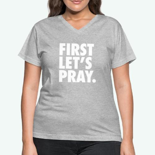 FIRST LET S PRAY - Women's V-Neck T-Shirt