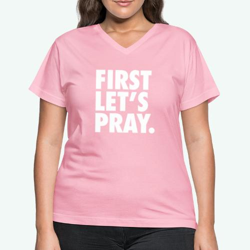 FIRST LET S PRAY - Women's V-Neck T-Shirt
