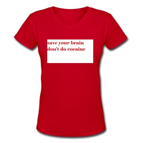save your brain don't do cocaine - Women's V-Neck T-Shirt