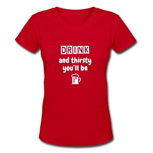 Drink & thirsty youll be - Women's V-Neck T-Shirt