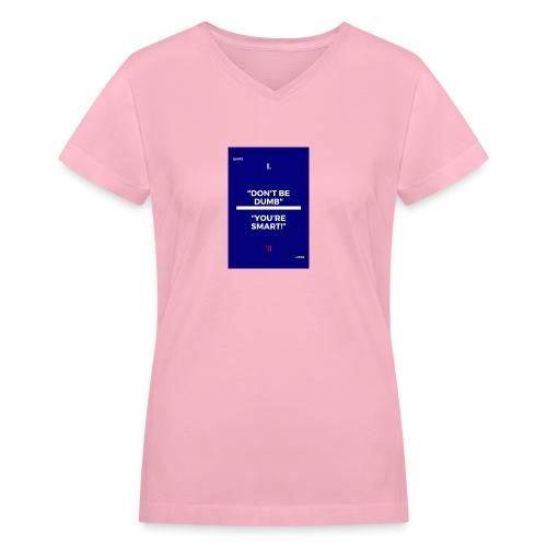 -Don-t_be_dumb----You---re_smart---- - Women's V-Neck T-Shirt