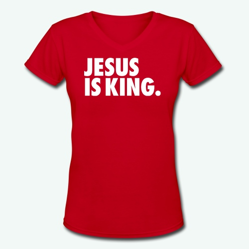 JESUS IS KING - Women's V-Neck T-Shirt