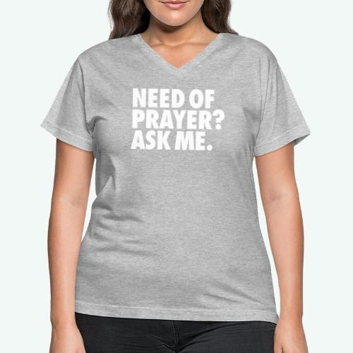 NEED OF PRAYER - Women's V-Neck T-Shirt