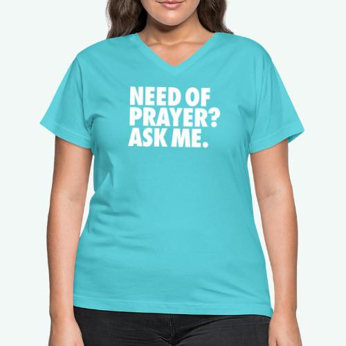 NEED OF PRAYER - Women's V-Neck T-Shirt