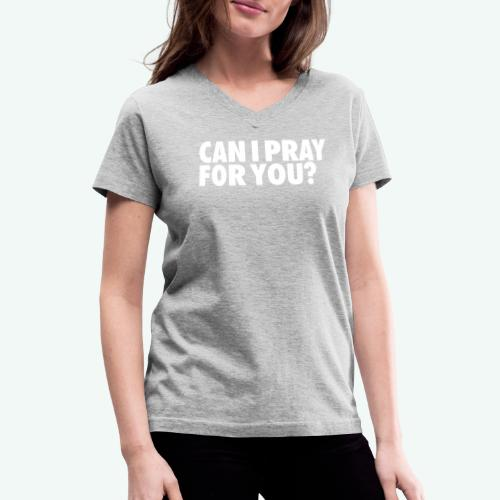CAN I PRAY FOR YOU - Women's V-Neck T-Shirt