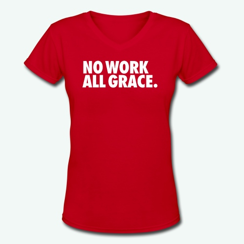 NO WORK ALL GRACE - Women's V-Neck T-Shirt
