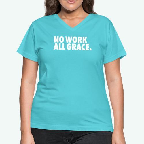 NO WORK ALL GRACE - Women's V-Neck T-Shirt