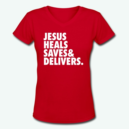 JESUS HEALS SAVES AND DELIVERS - Women's V-Neck T-Shirt