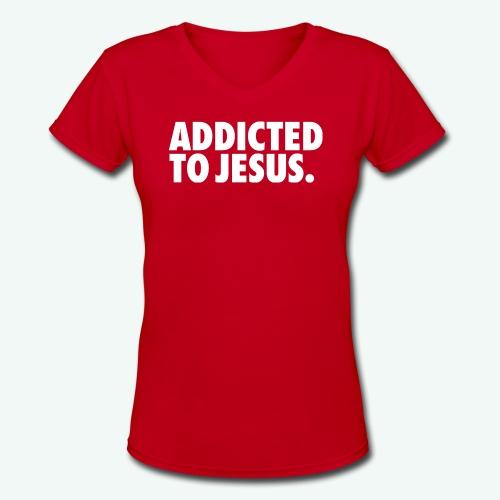 ADDICTED TO JESUS - Women's V-Neck T-Shirt
