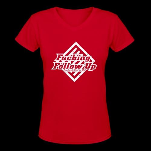 Fucking Follow Up - Women's V-Neck T-Shirt