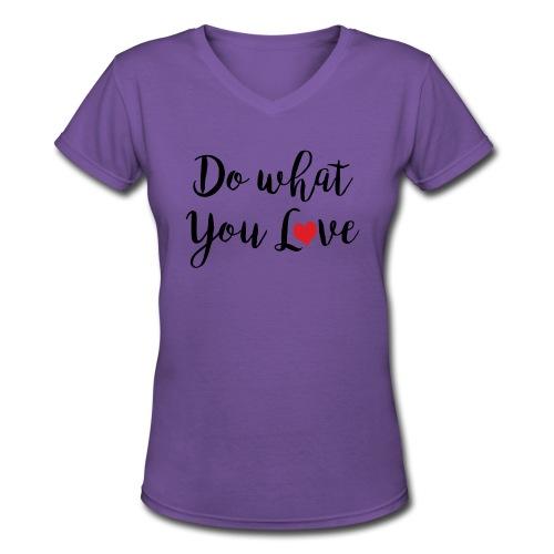 Do What you Love - Women's V-Neck T-Shirt