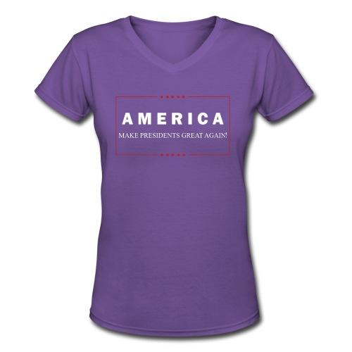 Make Presidents Great Again - Women's V-Neck T-Shirt