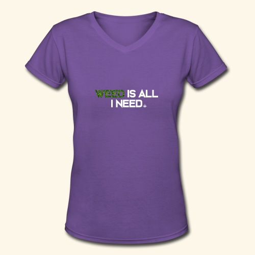 WEED IS ALL I NEED - T-SHIRT - HOODIE - CANNABIS - Women's V-Neck T-Shirt