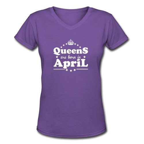 Queens are born in April - Women's V-Neck T-Shirt