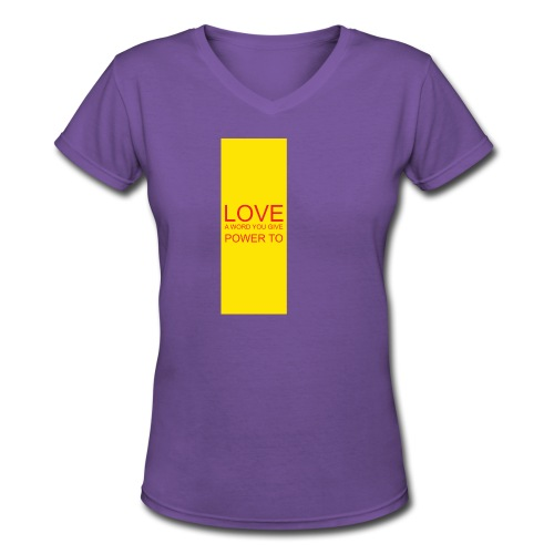 LOVE A WORD YOU GIVE POWER TO - Women's V-Neck T-Shirt