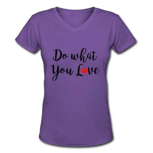 Do What you Love - Women's V-Neck T-Shirt