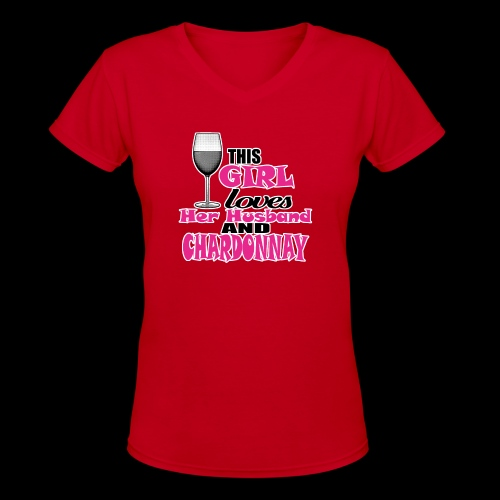 this girl loves her husband and chardonnay - Women's V-Neck T-Shirt