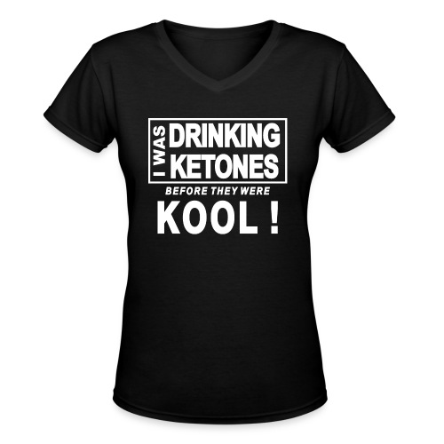 I was drinking ketones before they were kool - Women's V-Neck T-Shirt