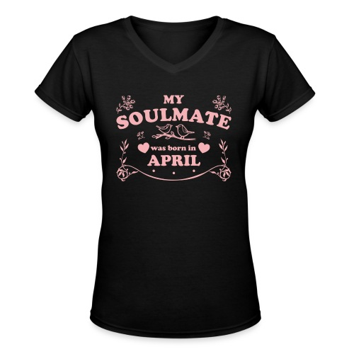 My Soulmate was born in April - Women's V-Neck T-Shirt