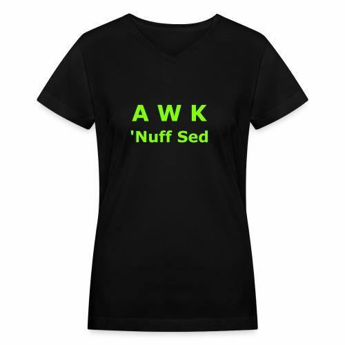 Awk. 'Nuff Sed - Women's V-Neck T-Shirt