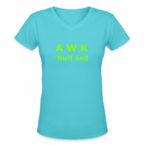Awk. 'Nuff Sed - Women's V-Neck T-Shirt