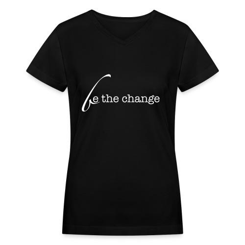 Be The Change - Women's V-Neck T-Shirt