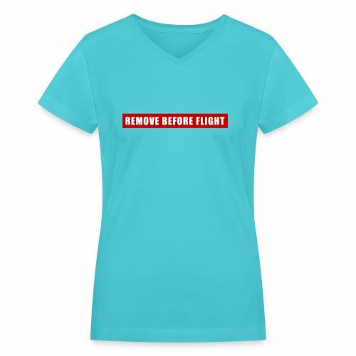 Remove Before Flight - Women's V-Neck T-Shirt