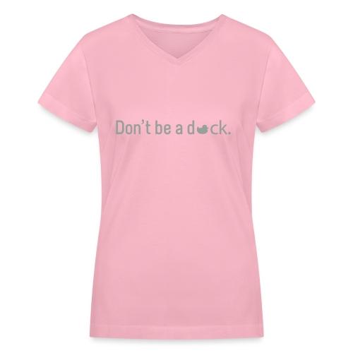 Don't Be a Duck - Women's V-Neck T-Shirt