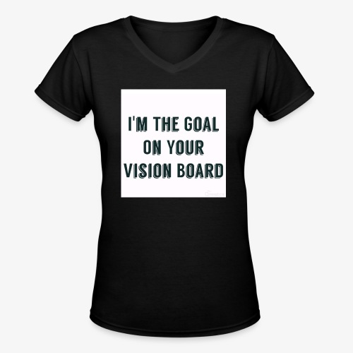 I'm YOUR goal - Women's V-Neck T-Shirt