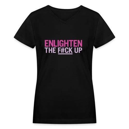 Enlighten the f*ck up - Women's V-Neck T-Shirt