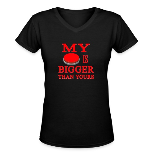 My Button Is Bigger Than Yours - Women's V-Neck T-Shirt
