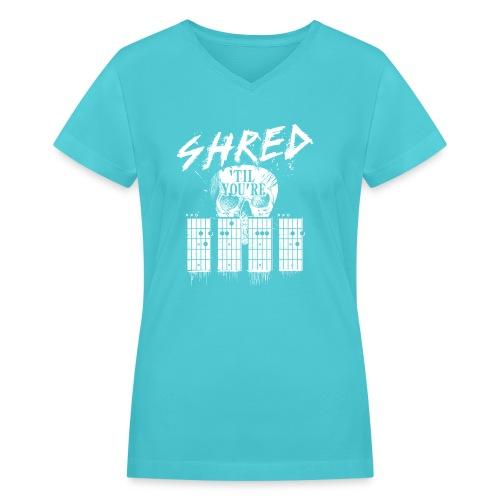 Shred 'til you're dead - Women's V-Neck T-Shirt