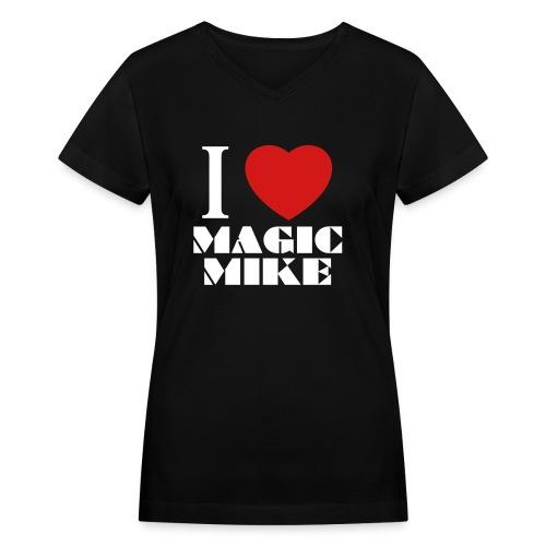 I Love Magic Mike T-Shirt - Women's V-Neck T-Shirt