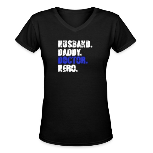 Husband Daddy Doctor Hero, Funny Fathers Day Gift - Women's V-Neck T-Shirt