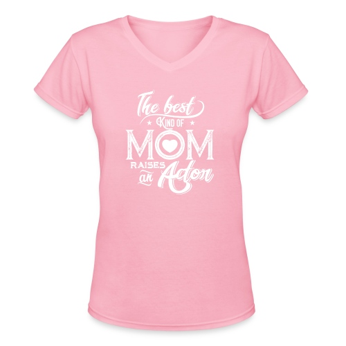 The Best Kind Of Mom Raises An Actor, Mother's Day - Women's V-Neck T-Shirt