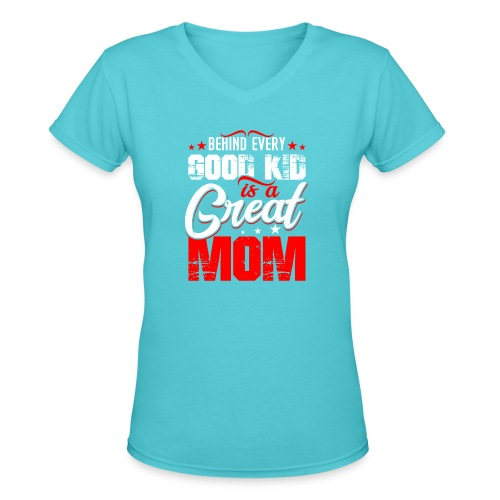 Behind Every Good Kid Is A Great Mom, Thanks Mom - Women's V-Neck T-Shirt