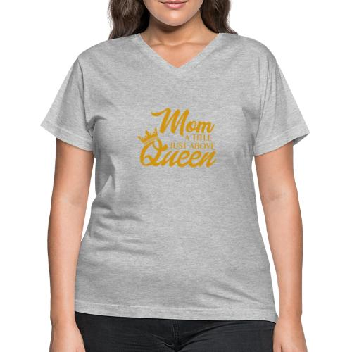 Mom A Title Just Above Queen - Women's V-Neck T-Shirt
