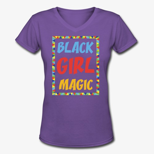 Black Girl Magic - Women's V-Neck T-Shirt