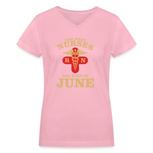 The Best Nurses are born in June - Women's V-Neck T-Shirt