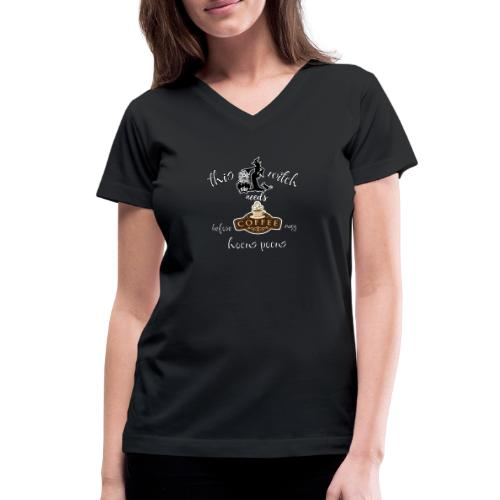 This witch needs coffee - Women's V-Neck T-Shirt