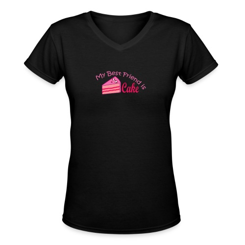 Cake is my Best Friend - Women's V-Neck T-Shirt