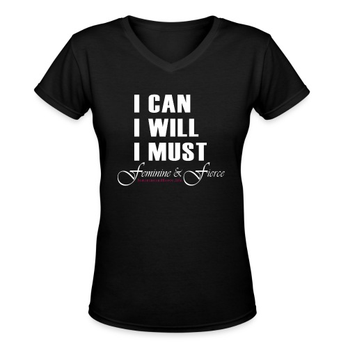 I can I will I must Feminine and Fierce - Women's V-Neck T-Shirt