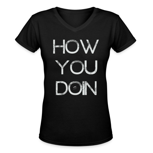 How You Doin Inverted - Women's V-Neck T-Shirt