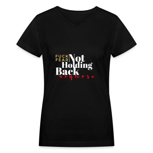 Fuck Fear Not Holding Back Anymore - Women's V-Neck T-Shirt