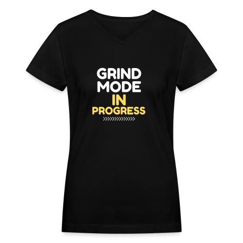 Grind Mode In Progress - Women's V-Neck T-Shirt